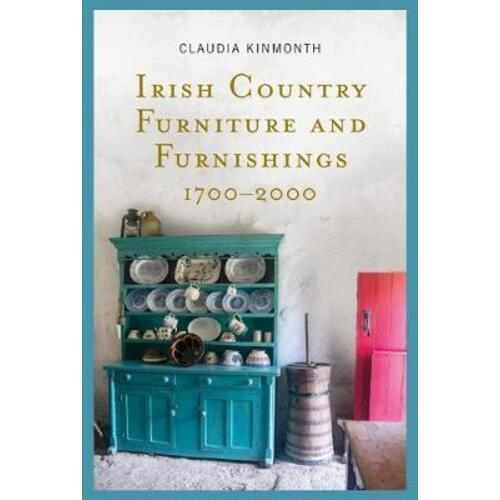 Irish Country Furniture and Furnishings 1700-2000 by Claudia Kinmonth