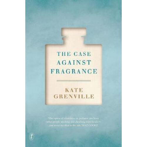 The Case Against Fragrance by Kate Grenville