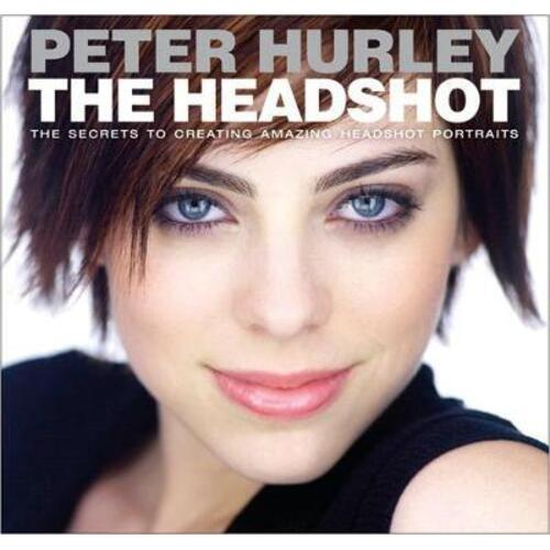 Headshot, The by Peter Hurley