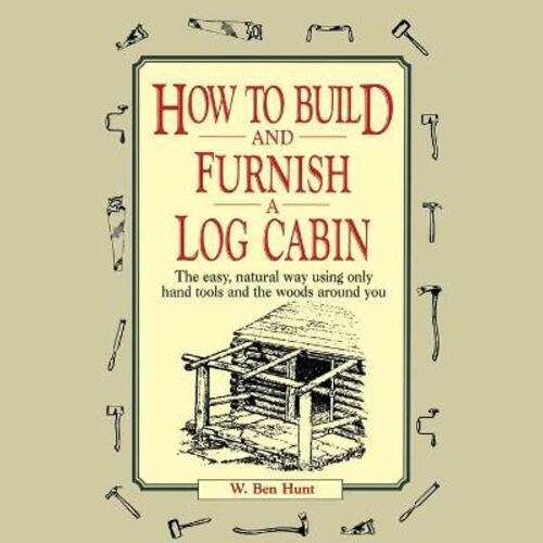 How to Build and Furnish a Log Cabin by W. Ben Hunt