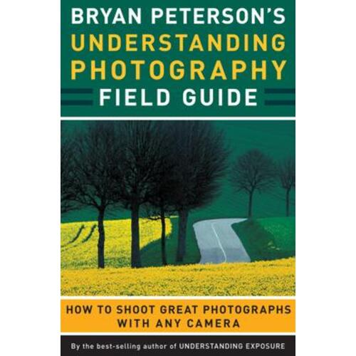 Bryan Peterson's Understanding Photography Field by Bryan Peterson